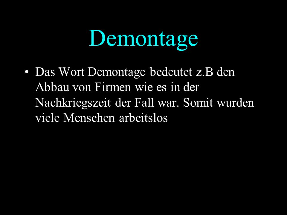 Demontage Das Wort Demontage bedeutet z.B den Abbau von Firmen wie es in der Nachkriegszeit der Fall war.