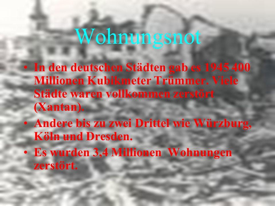 Wohnungsnot In den deutschen Städten gab es 1945 400 Millionen Kubikmeter Trümmer. Viele Städte waren vollkommen zerstört (Xantan).