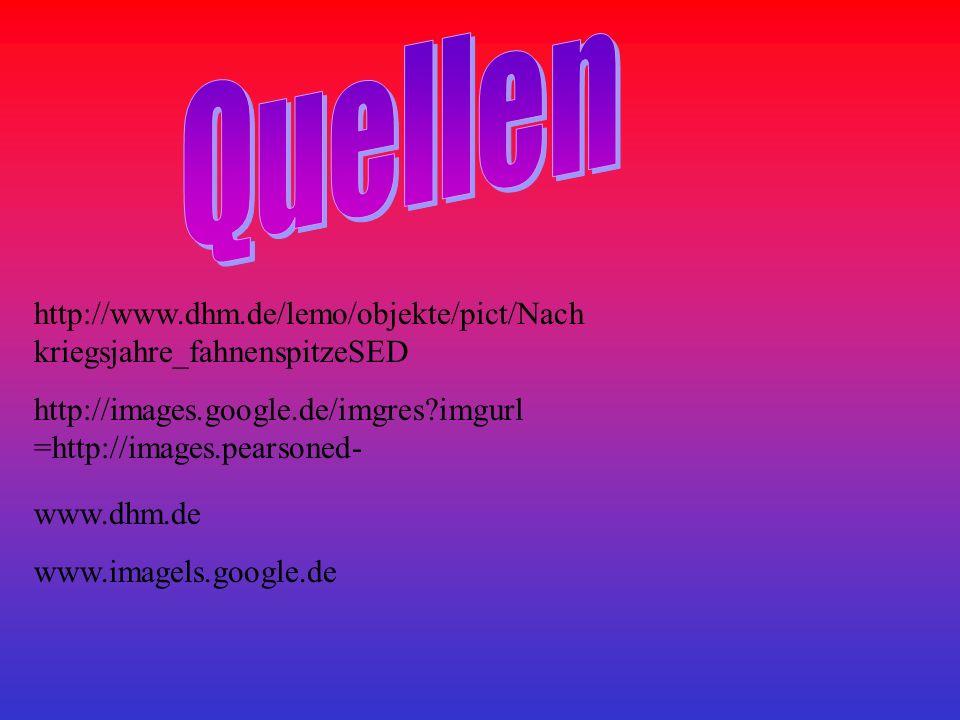 Quellen http://www.dhm.de/lemo/objekte/pict/Nachkriegsjahre_fahnenspitzeSED. http://images.google.de/imgres imgurl=http://images.pearsoned-