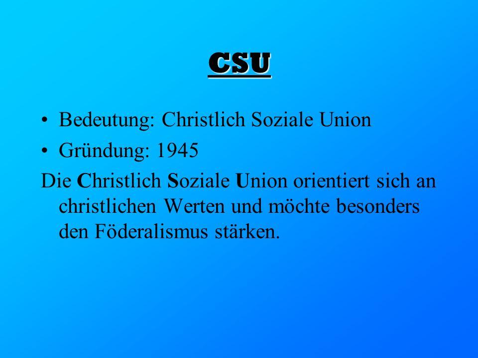 CSU Bedeutung: Christlich Soziale Union Gründung: 1945