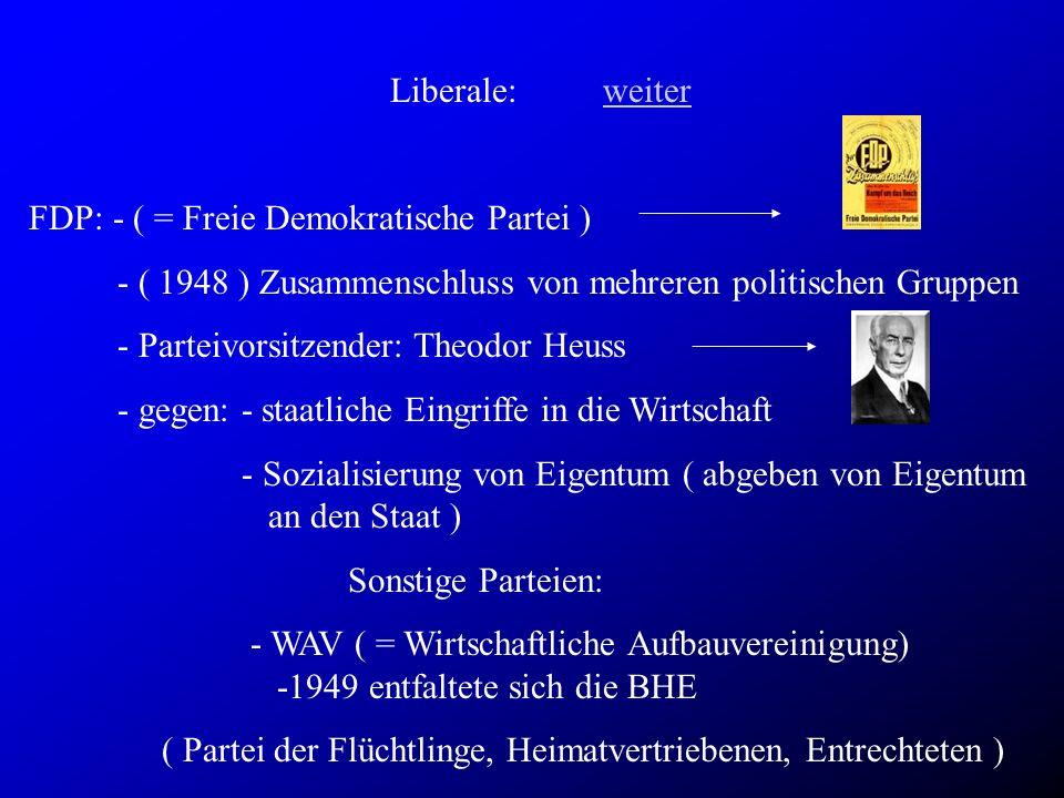 Liberale: weiter FDP: - ( = Freie Demokratische Partei ) - ( 1948 ) Zusammenschluss von mehreren politischen Gruppen.