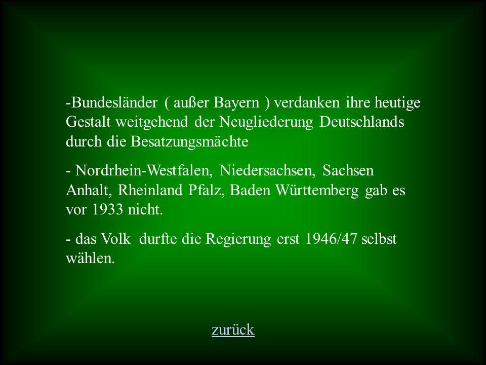 Bundesländer ( außer Bayern ) verdanken ihre heutige Gestalt weitgehend der Neugliederung Deutschlands durch die Besatzungsmächte