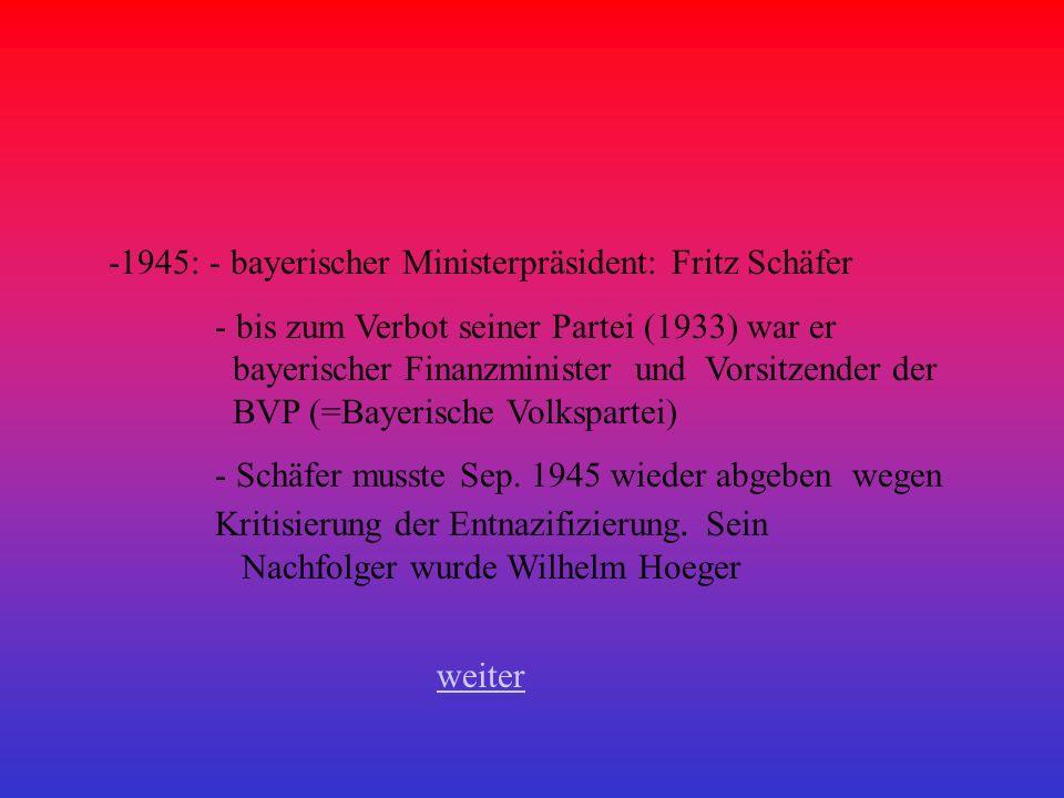 -1945: - bayerischer Ministerpräsident: Fritz Schäfer