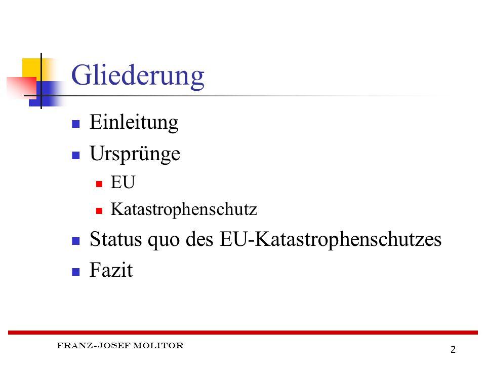Gliederung Einleitung Ursprünge Status quo des EU-Katastrophenschutzes