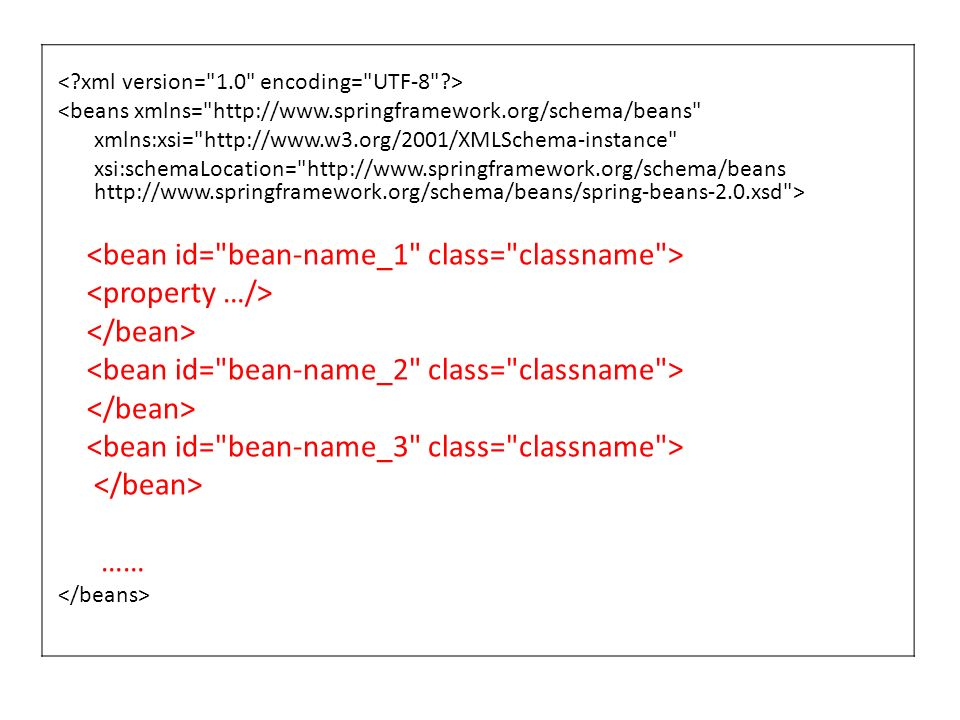 <bean id= bean-name_1 class= classname > <property …/>