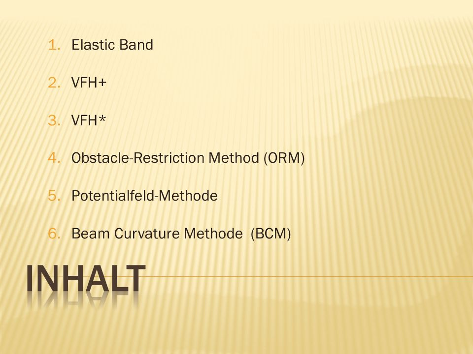 inhalt Elastic Band VFH+ VFH* Obstacle-Restriction Method (ORM)