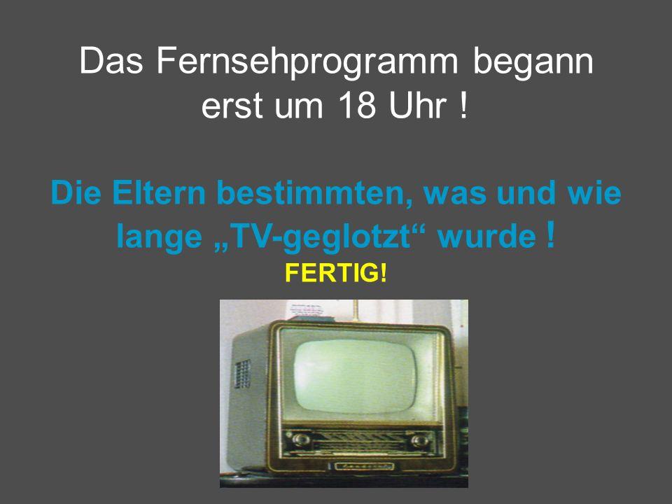 Das Fernsehprogramm begann erst um 18 Uhr