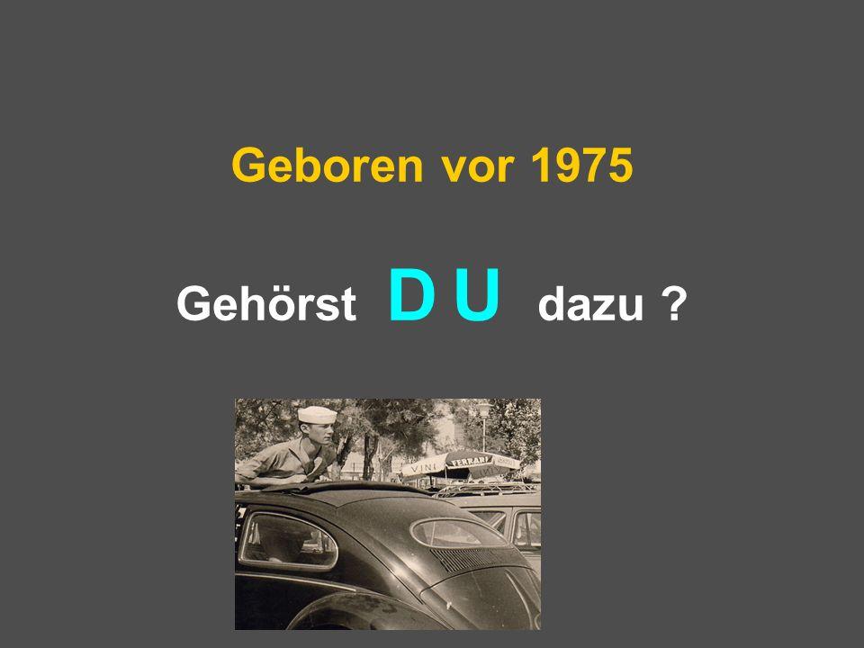 Geboren vor 1975 Gehörst D U dazu