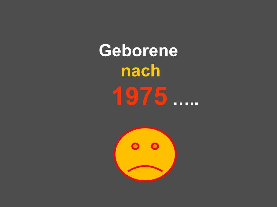 Geborene nach 1975 ….. 28