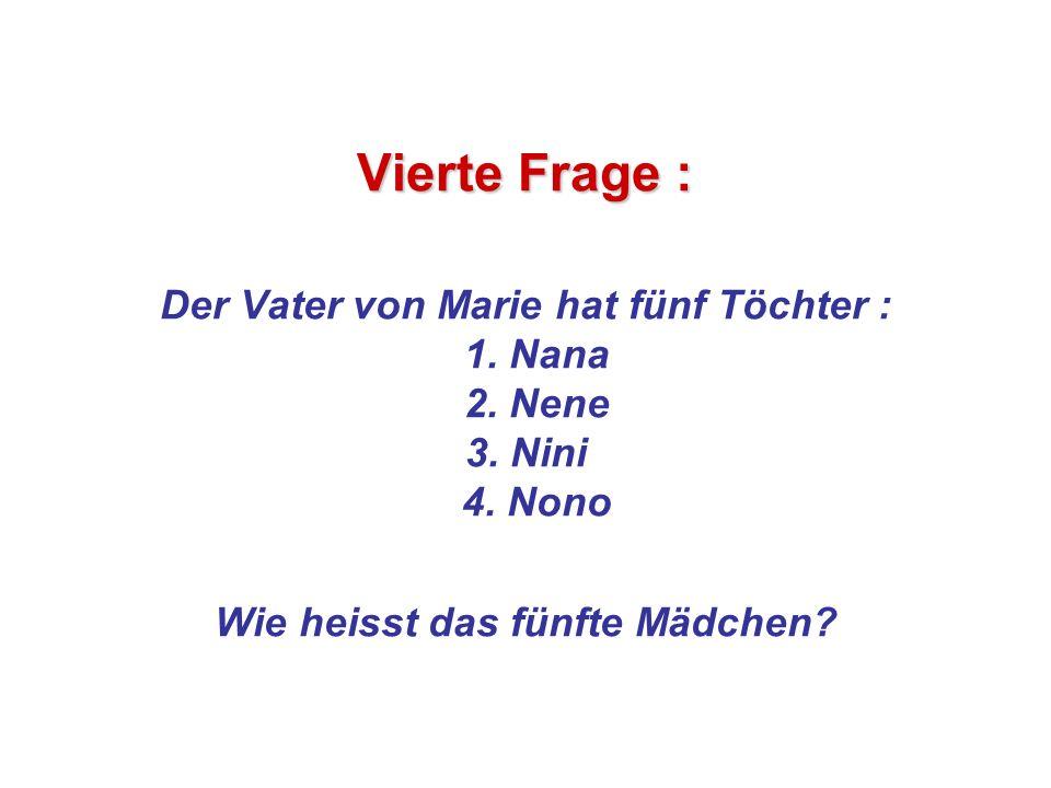 Vierte Frage : Der Vater von Marie hat fünf Töchter : 1.