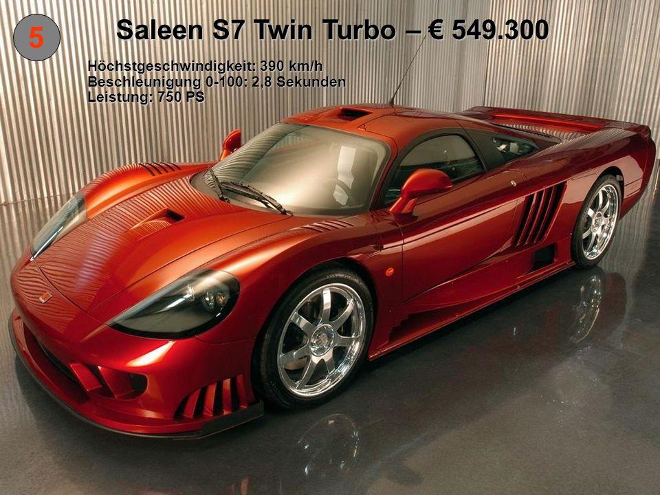 5 Saleen S7 Twin Turbo – € 549.300 Höchstgeschwindigkeit: 390 km/h
