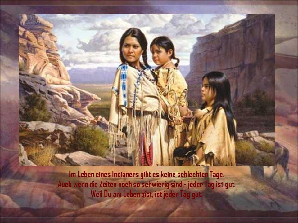 Im Leben eines Indianers gibt es keine schlechten Tage