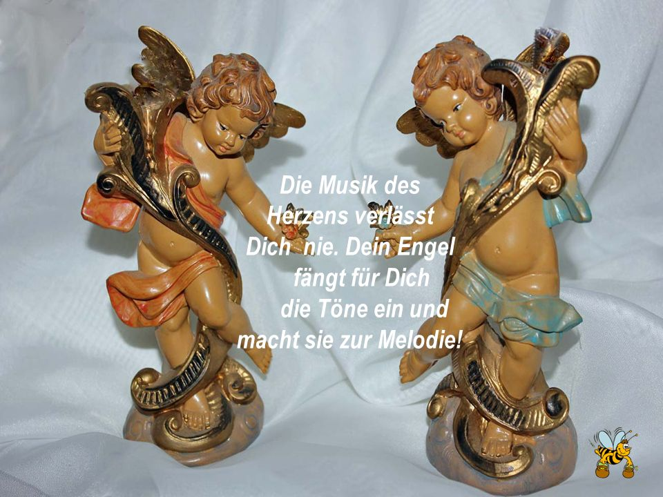 Die Musik desHerzens verlässt.Dich nie. Dein Engel.