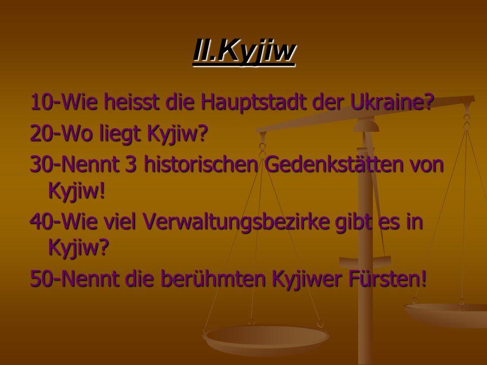 II.Kyjiw 10-Wie heisst die Hauptstadt der Ukraine 20-Wo liegt Kyjiw