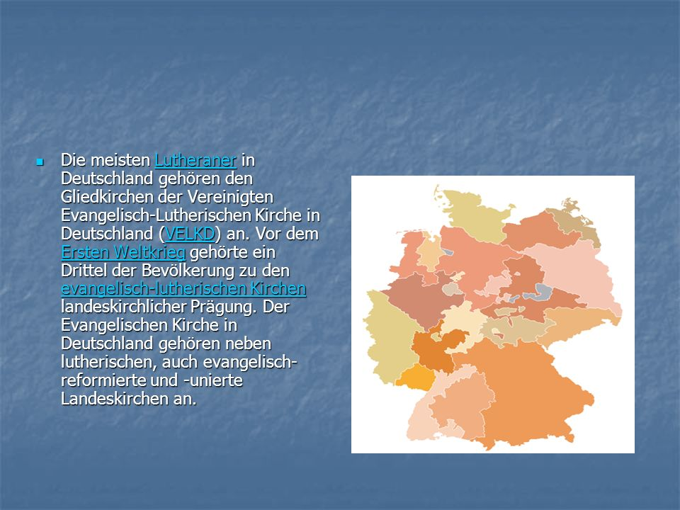 Die meisten Lutheraner in Deutschland gehören den Gliedkirchen der Vereinigten Evangelisch-Lutherischen Kirche in Deutschland (VELKD) an.
