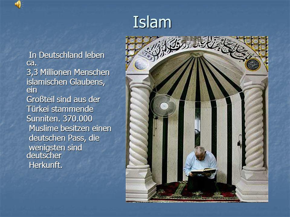 Islam 3,3 Millionen Menschen islamischen Glaubens, ein