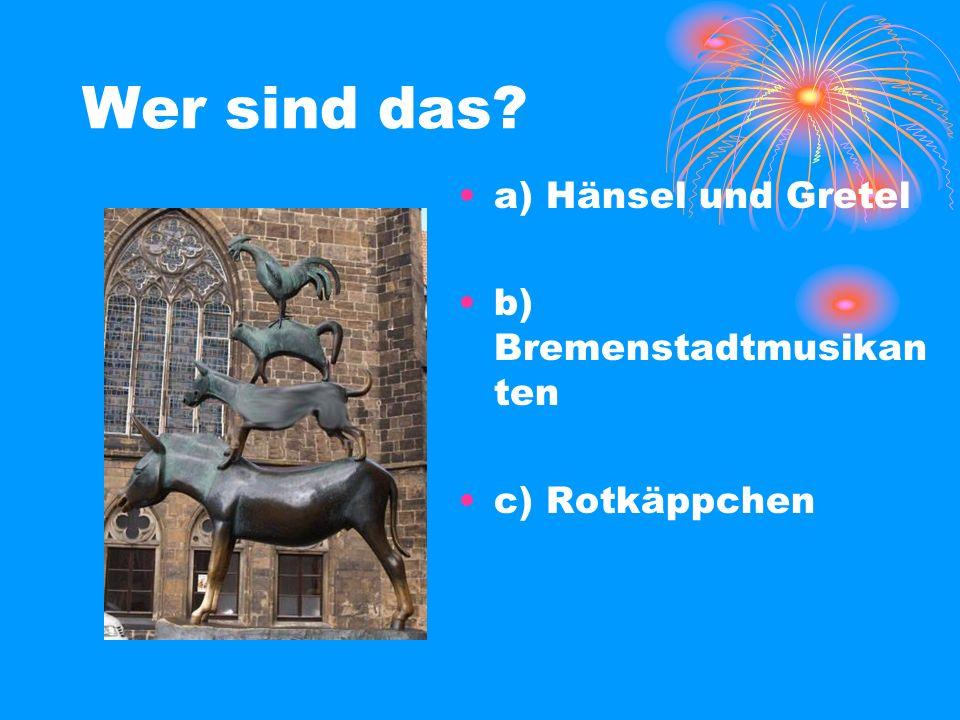 Wer sind das a) Hänsel und Gretel b) Bremenstadtmusikanten