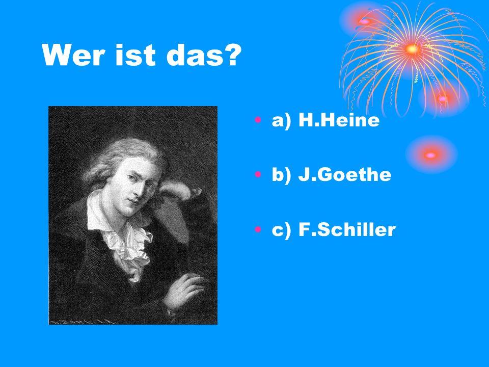 Wer ist das a) H.Heine b) J.Goethe c) F.Schiller