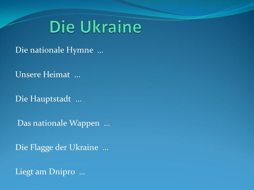 Die Ukraine Die nationale Hymne … Unsere Heimat … Die Hauptstadt …
