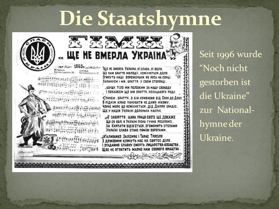 Die Staatshymne Seit 1996 wurde Noch nicht gestorben ist die Ukraine zur National- hymne der Ukraine.