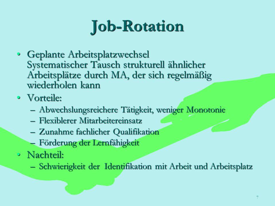 Job-Rotation Geplante Arbeitsplatzwechsel Systematischer Tausch strukturell ähnlicher Arbeitsplätze durch MA, der sich regelmäßig wiederholen kann.