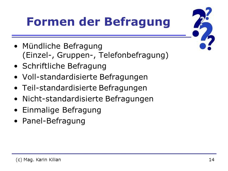 Formen der Befragung Mündliche Befragung (Einzel-, Gruppen-, Telefonbefragung) Schriftliche Befragung.
