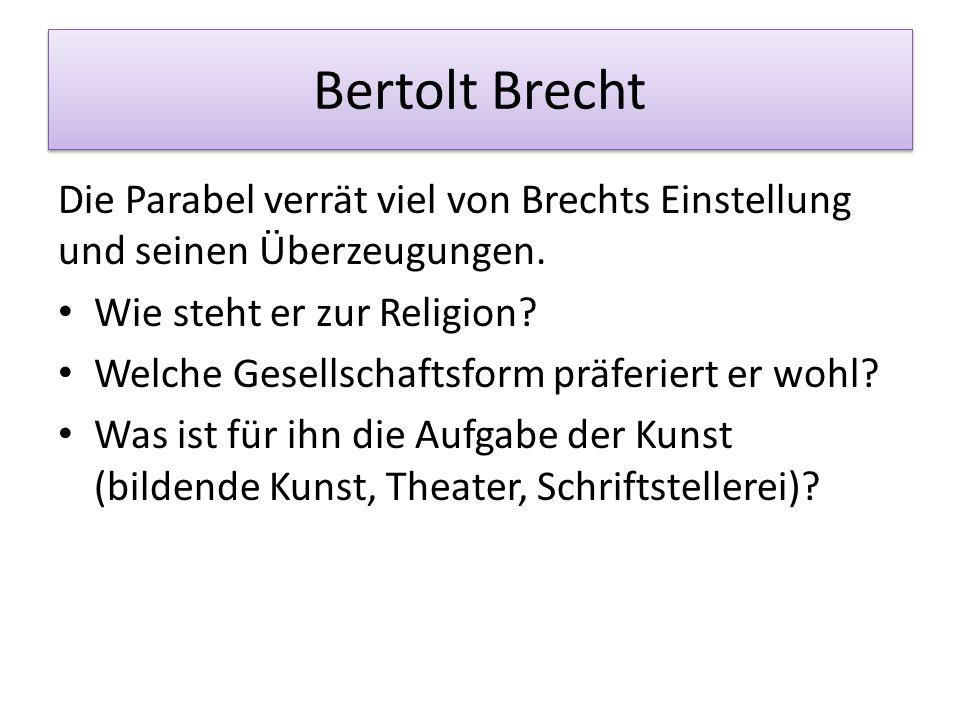 Bertolt Brecht Die Parabel verrät viel von Brechts Einstellung und seinen Überzeugungen. Wie steht er zur Religion