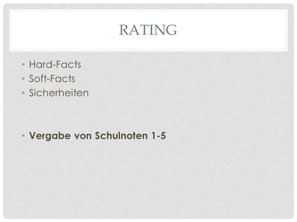 Rating Hard-Facts Soft-Facts Sicherheiten Vergabe von Schulnoten 1-5
