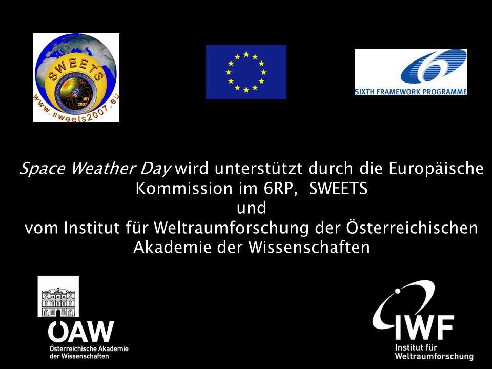 Space Weather Day wird unterstützt durch die Europäische Kommission im 6RP, SWEETS und vom Institut für Weltraumforschung der Österreichischen Akademie der Wissenschaften