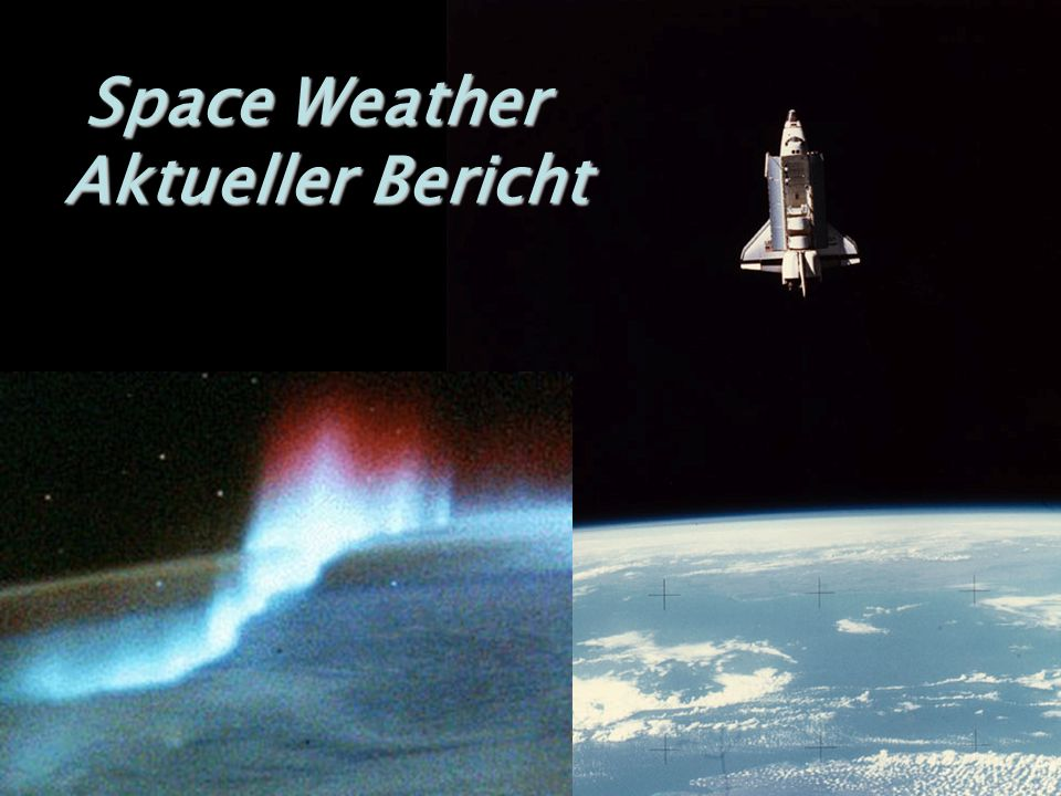 Space Weather Aktueller Bericht