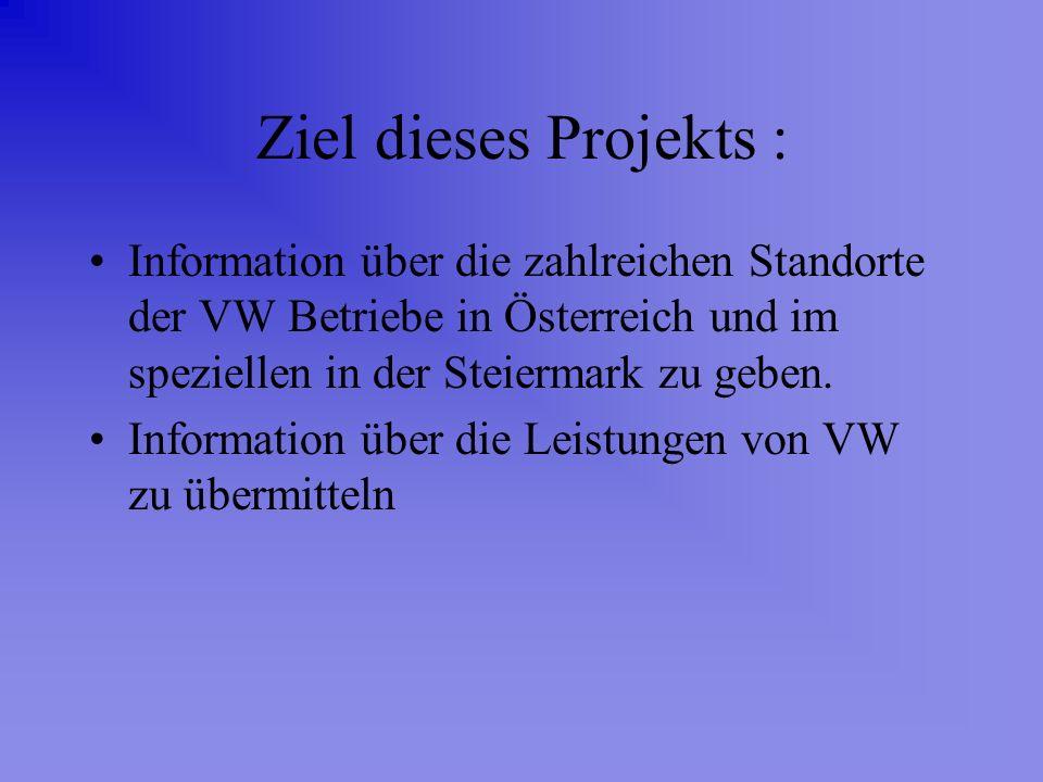 Ziel dieses Projekts : Information über die zahlreichen Standorte der VW Betriebe in Österreich und im speziellen in der Steiermark zu geben.