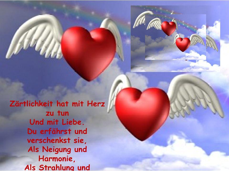 Zärtlichkeit hat mit Herz zu tun Und mit Liebe.