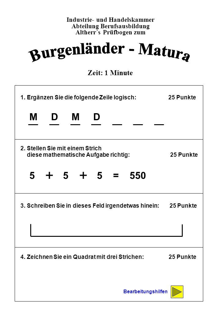 Burgenländer - Matura + + M D M D 5 + 5 + 5 = 550 Zeit: 1 Minute