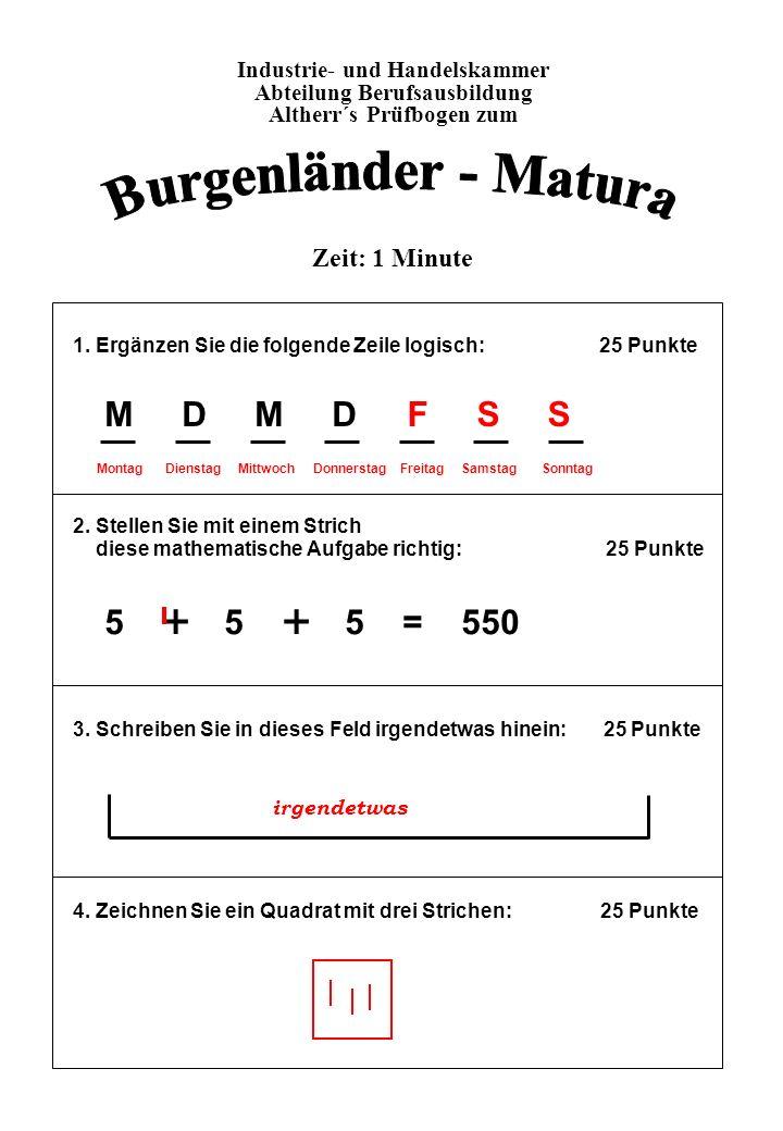 Burgenländer - Matura + + M D M D 5 + 5 + 5 = 550 F S S Zeit: 1 Minute