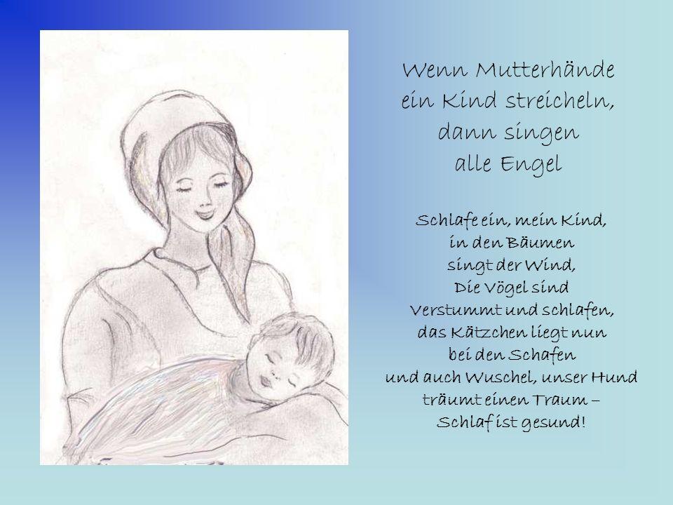 Wenn Mutterhände ein Kind streicheln, dann singen alle Engel