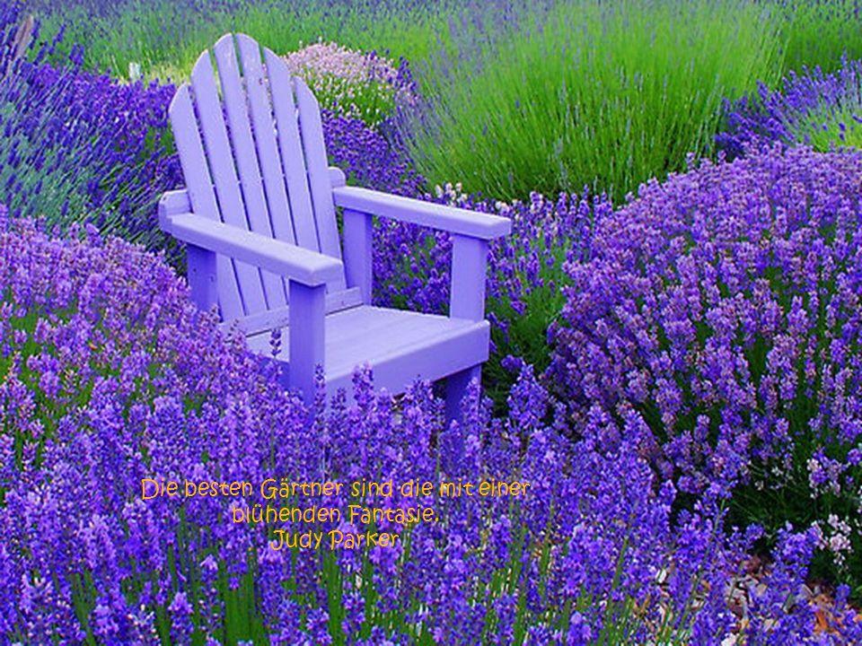 Die besten Gärtner sind die mit einer blühenden Fantasie.