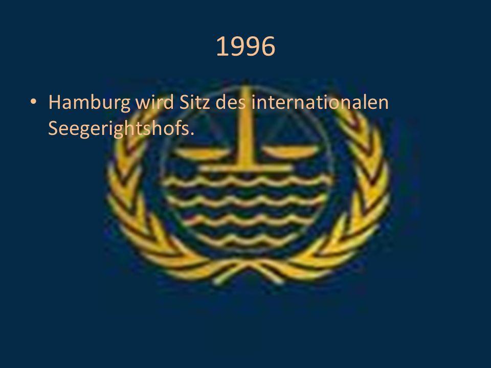 1996 Hamburg wird Sitz des internationalen Seegerightshofs.
