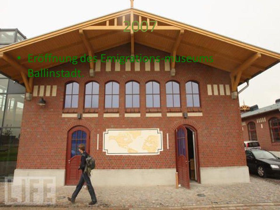 2007 Eröffnung des Emigrations-museums Ballinstadt.