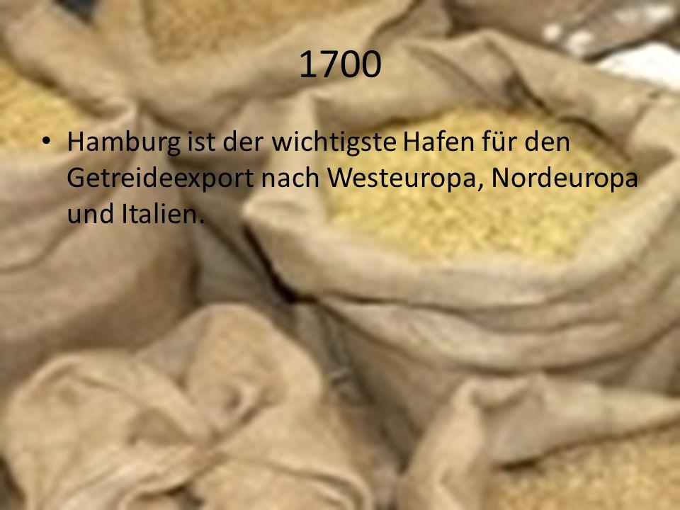 1700 Hamburg ist der wichtigste Hafen für den Getreideexport nach Westeuropa, Nordeuropa und Italien.