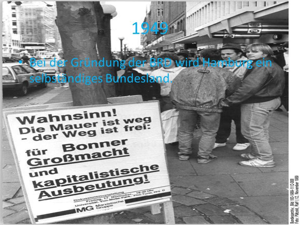1949 Bei der Gründung der BRD wird Hamburg ein selbständiges Bundesland.