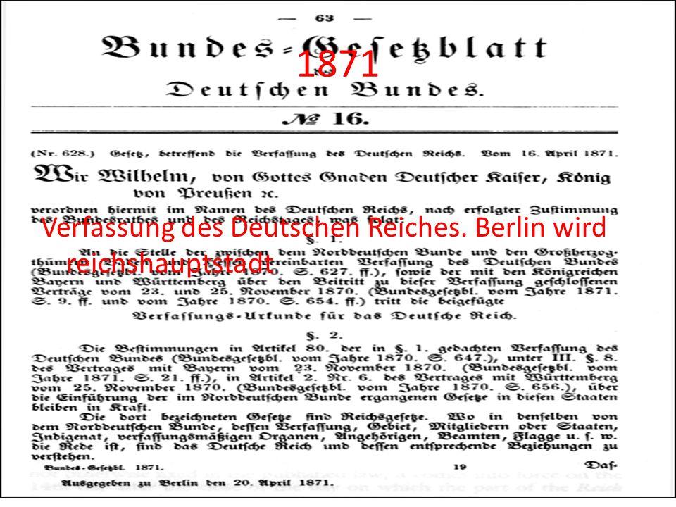 1871 Verfassung des Deutschen Reiches. Berlin wird reichshauptstadt