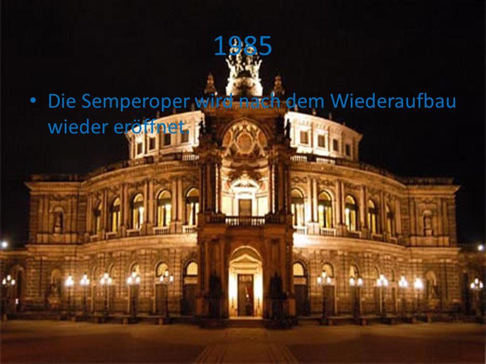 1985 Die Semperoper wird nach dem Wiederaufbau wieder eröffnet.