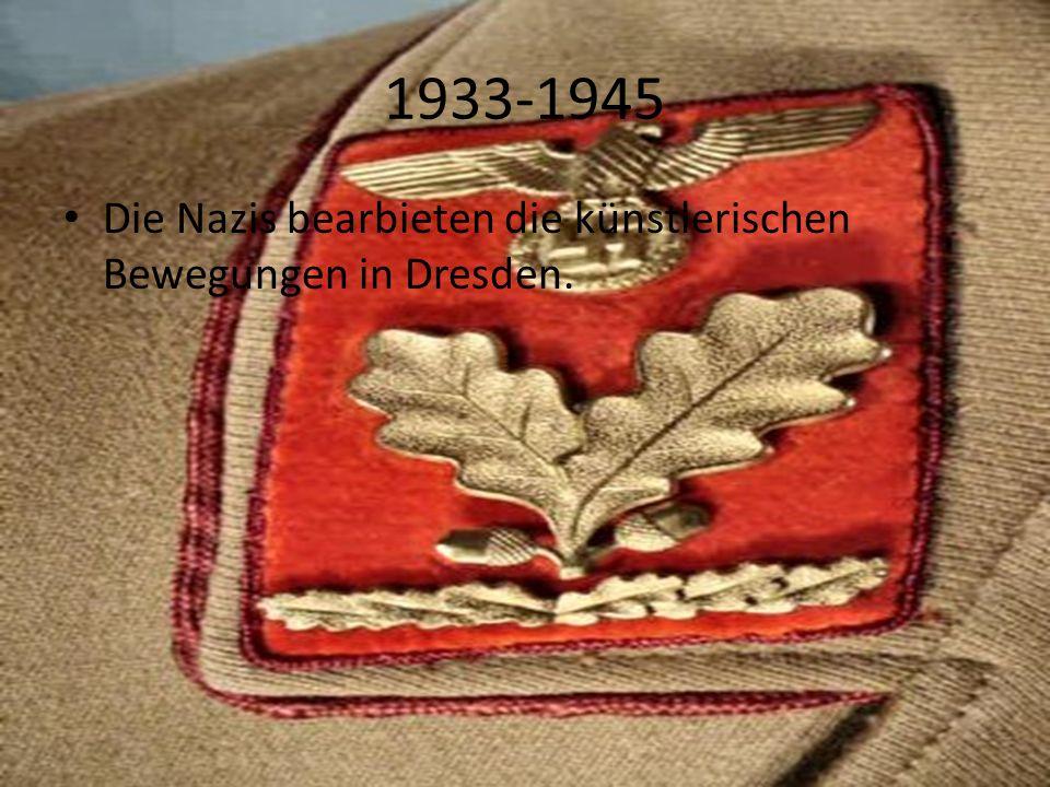 1933-1945 Die Nazis bearbieten die künstlerischen Bewegungen in Dresden.