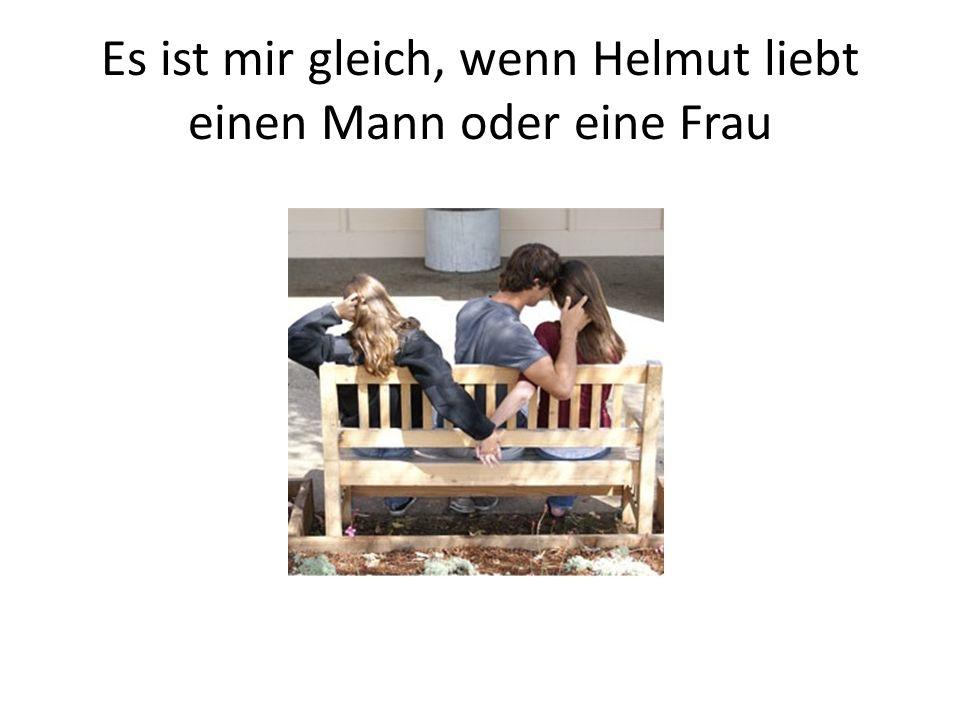 Es ist mir gleich, wenn Helmut liebt einen Mann oder eine Frau