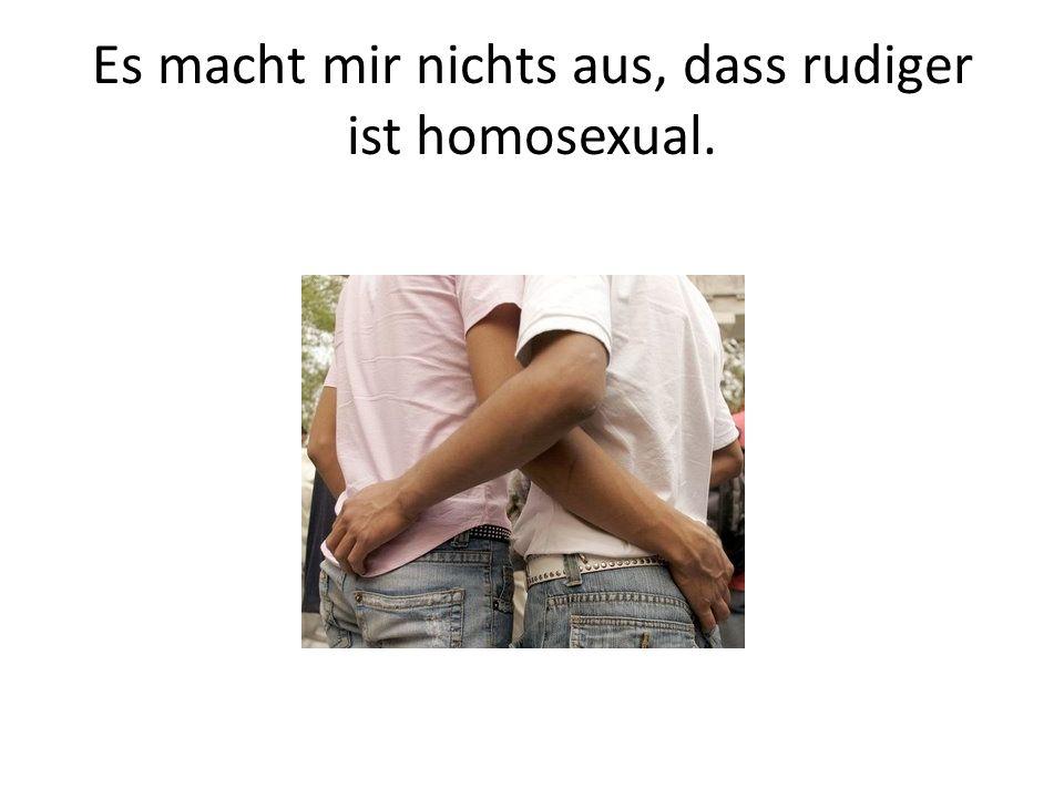 Es macht mir nichts aus, dass rudiger ist homosexual.