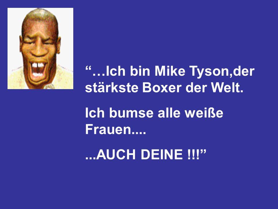 …Ich bin Mike Tyson,der stärkste Boxer der Welt.