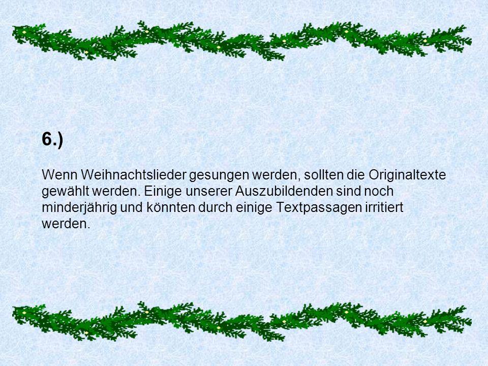 6.) Wenn Weihnachtslieder gesungen werden, sollten die Originaltexte gewählt werden.