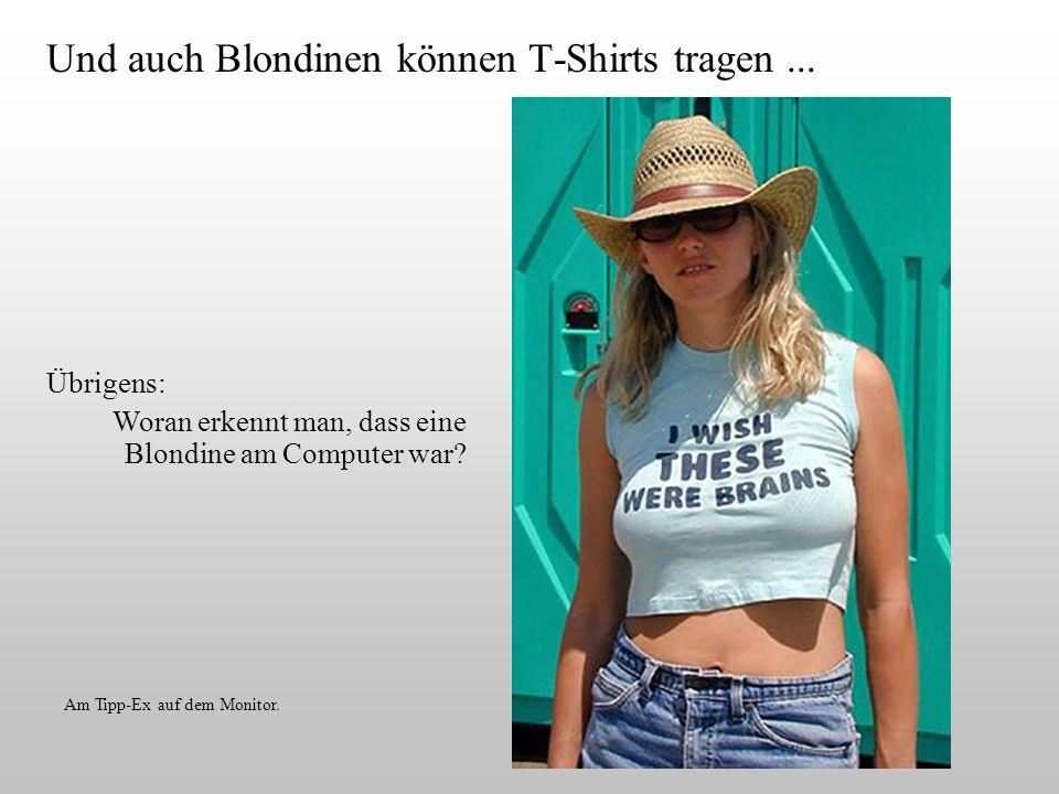 Und auch Blondinen können T-Shirts tragen ...