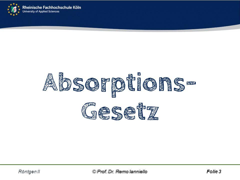 Absorptions- Gesetz Röntgen II © Prof. Dr. Remo Ianniello