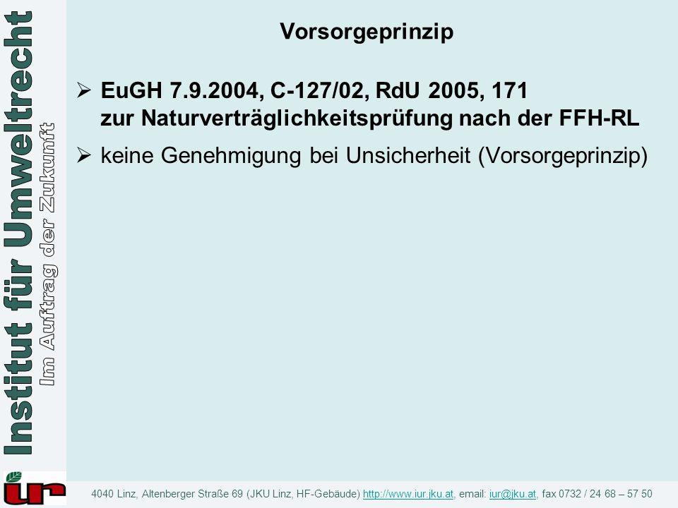 Vorsorgeprinzip EuGH 7.9.2004, C-127/02, RdU 2005, 171 zur Naturverträglichkeitsprüfung nach der FFH-RL.